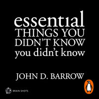 Essential Things You Didn't Know You Didn't Know Brain Shot - John D. Barrow