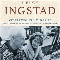 Vesterveg til Vinland - Helge Ingstad