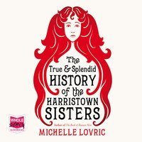 The True and Splendid History of the Harristown Sisters - Michelle Lovric