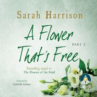 A Flower That's Free - Part Two - Sarah Harrison