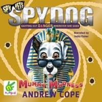 Spy Dog: Mummy Madness - Andrew Cope
