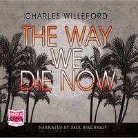 The Way We Die Now - Charles Willeford