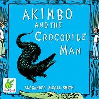 Akimbo and the Crocodile Man - Alexander McCall Smith