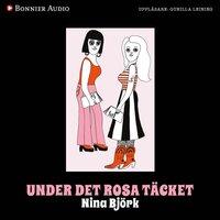 Under det rosa täcket : Om kvinnlighetens vara och feministiska strategier - Nina Björk