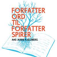 Forfatterord til forfatterspirer - Ane-Marie Kjeldberg