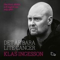 Det är bara lite cancer - om livet, döden och myten om mig själv - Henrik Ekblom Ystén, Klas Ingesson