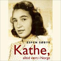 Kathe, alltid vært i Norge - Espen Søbye