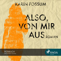 Also, von mir aus (Ungekürzt) - Karin Fossum