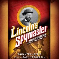 Lincoln's Spymaster - Allan Pinkerton, America's First Private Eye - Samantha Seiple