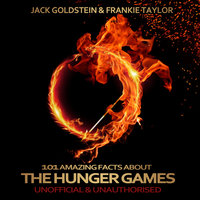 101 Amazing Facts about The Hunger Games - Jack Goldstein,Frankie Taylor