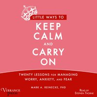 Little Ways to Keep Calm and Carry On - Mark A. Reinecke (PhD)