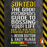 Sorted!: The Good Psychopath's Guide to Bossing Your Life - Andy McNab,Kevin Dutton