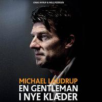 Michael Laudrup - en gentleman i nye klæder - Jonas Nyrup,Niels Pedersen