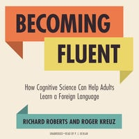 Becoming Fluent - Roger Kreuz,Richard Roberts