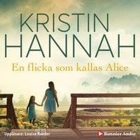 En flicka som kallas Alice - Kristin Hannah