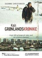 Kajs Grønlandskrønike - Magt, håb og kampe på vej mod det moderne Grønland - Susanne Christiansen
