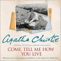 Come, Tell Me How You Live - Agatha Christie