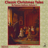 Classic Christmas Tales by Famous Authors, Vol. 1 - Charles Dickens,Fyodor Dostoevsky,Louisa May Alcott,Alcazar AudioWorks