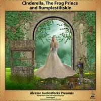 Cinderella, The Frog Prince, & Rumplestiltskin - Charles Perrault, The Brothers Grimm, Alcazar AudioWorks