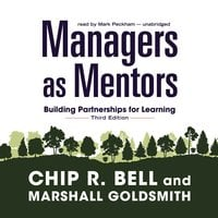 Managers as Mentors: Building Partnerships for Learning - Chip R. Bell, Marshall Goldsmith
