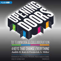 Opening Doors to Teamwork and Collaboration - Frederick A. Miller, Judith H. Katz