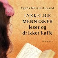 Lykkelige mennesker leser og drikker kaffe - Agnès Martin-Lugand