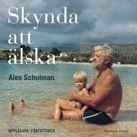 Skynda att älska - Alex Schulman