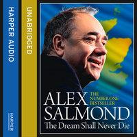 The Dream Shall Never Die - Alex Salmond