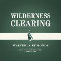 Wilderness Clearing - Walter D. Edmonds