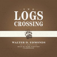 Two Logs Crossing - Walter D. Edmonds