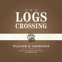 Two Logs Crossing - Walter D. Edmonds