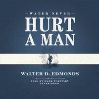 Water Never Hurt a Man - Walter D. Edmonds