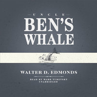 Uncle Ben's Whale - Walter D. Edmonds