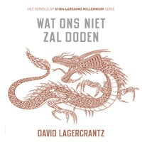 Millennium deel 4: Wat ons niet zal doden - David Lagercrantz
