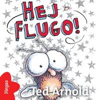 Hej Flugo! - Tedd Arnold