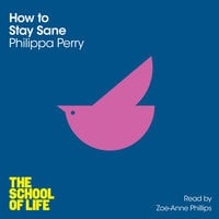 How to Stay Sane - Philippa Perry,The School of Life