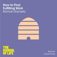 How to Find Fulfilling Work - Roman Krznaric,The School of Life