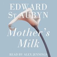 Mother's Milk - Edward St. Aubyn
