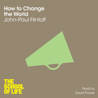 How to Change the World - John-Paul Flintoff,The School of Life