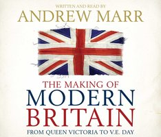 The Making of Modern Britain - Andrew Marr
