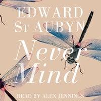 Never Mind - Edward St. Aubyn
