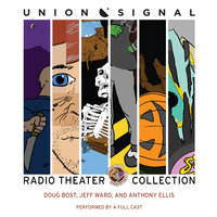 The Union Signal Radio Theater Collection - Jeff Ward,Anthony Ellis,Doug Bost