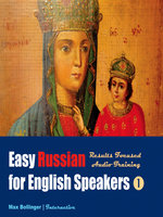 Easy Russian for English Speakers Volume 1: Learn to Meet, Greet, Do Business in Russian; Make Friends, Dates and Discover The Mysterious Russian Soul - Max Bollinger