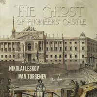 The Ghost of the Engineers' Castle: Haunted Castle and Mysterious Disappearance of a Landowner - Ivan Turgenev, Nikolai Leskov