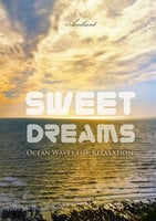 Sweet Dreams: Ocean Waves for Relaxation - Greg Cetus