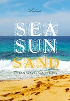 Sea Sun Sand: Ocean Waves Sanctuary - Greg Cetus