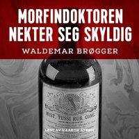 Morfindoktoren nekter seg skyldig - Waldemar Brøgger