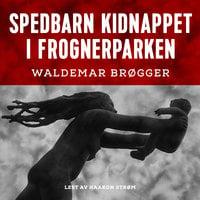 Spedbarn kidnappet i Frognerparken - Waldemar Brøgger
