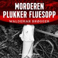 Morderen plukker fluesopp - Waldemar Brøgger