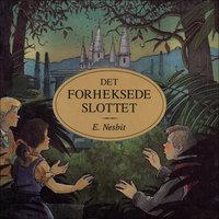 Det forheksede slottet - Edith Nesbit